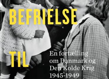 Fra Befrielse til Forpligtelse – En fortælling om Danmark og den Kolde Krig 1945-1949