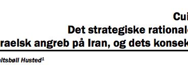 Cui bono? Det strategiske rationale for et israelsk angreb på Iran, og dets konsekvenser