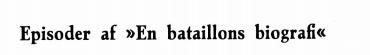 """Episoder af """"En bataillons biografi"""""""