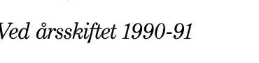 Ved årsskiftet 1990-91