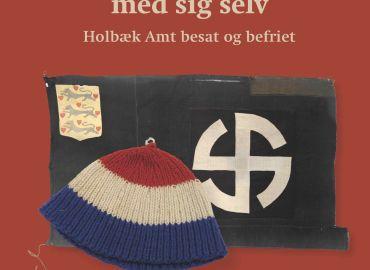Et Danmark i splid med sig selv - Holbæk Amt besat og befriet